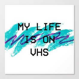 My Life Is On VHS Canvas Print