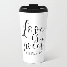 LOVE GIFT IDEA, Love Is Sweet Please Take A Treat,Love Sign,Love Art,Love Quote,Wedding Quote,Husban Travel Mug