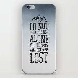 Do Not Go There Alone You'll Only Get Lost iPhone Skin