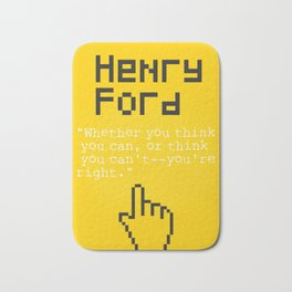 "Henry F. quote ""Whether you think you can, or think you can't--you're right."" Bath Mat"