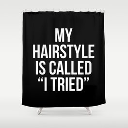 "My Hairstyle is Called ""I Tried"" (Black & White) Shower Curtain"
