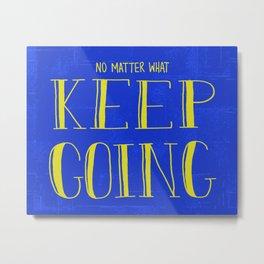 No Matter What, Keep Going Metal Print