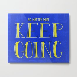 No Matter What, Keep Going Metal Print