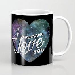 I fucking love you Coffee Mug