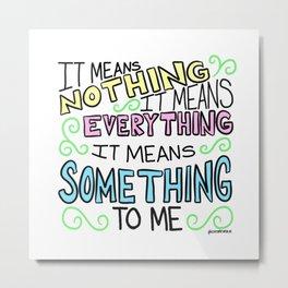 It Means Something Metal Print