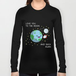 Love You to the Moon and Back Again Long Sleeve T-shirt