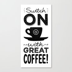 Switch On With Great Coffee! Canvas Print