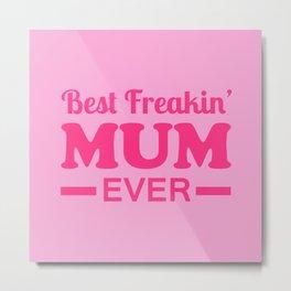 Best Freakin' Mum Ever Metal Print