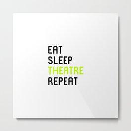 Eat Sleep Theatre Thespian School Metal Print