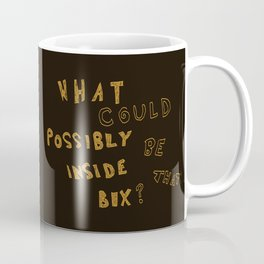 What could possibly be inside that box? Coffee Mug