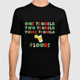 One Tequila, Two Tequila, Three Tequila Floor product T-shirt