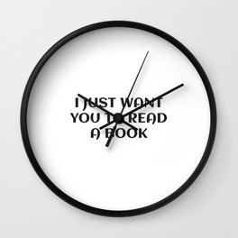 I JUST WANT YOU TO READ A BOOK  Wall Clock