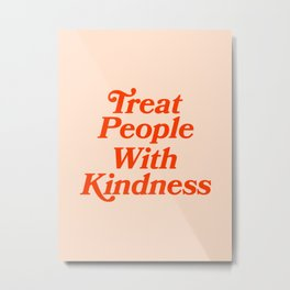 Treat People with Kindness Metal Print