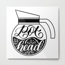 Pot Head - Coffee Lover Metal Print