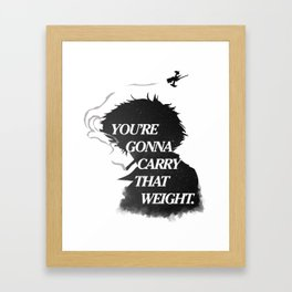 You're gonna carry that weight. Framed Art Print