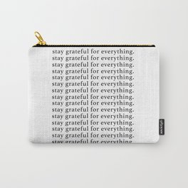stay grateful for everything Carry-All Pouch