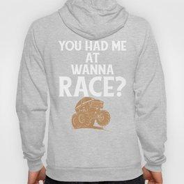 You Had Me at Wanna Race ATV Mudding Racing Trucks Off Road Hoody