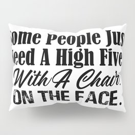 High Five With A Chair On Face Funny Stupid People Pillow Sham