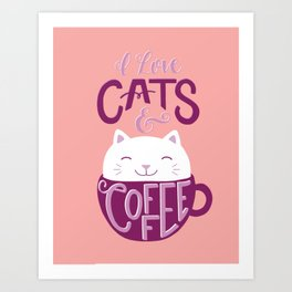 I Love Cats and Coffee Art Print