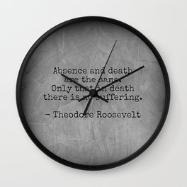 Theodore Roosevelt Quote; Absence And Death Wall Clock
