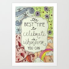 The Best Time To Celebrate Art Print