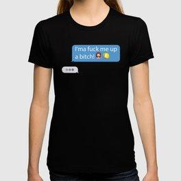 I'ma fuck me up a bitch T-shirt