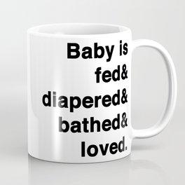 Fed&diapered&bathed&loved Coffee Mug