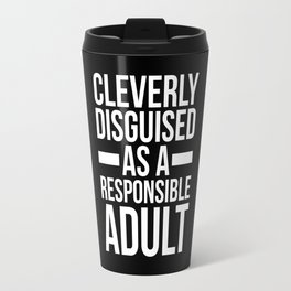 Disguised Responsible Adult Funny Quote Travel Mug