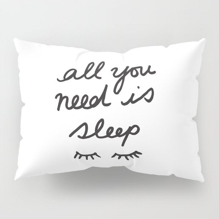 All You Need Is Sleep Pillow Sham