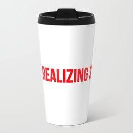 like realizing stuff Travel Mug