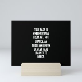 True ease in writing comes from art not chance as those who move easiest have learned to dance Mini Art Print