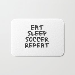 Eat, Sleep, Soccer, Repeat Bath Mat