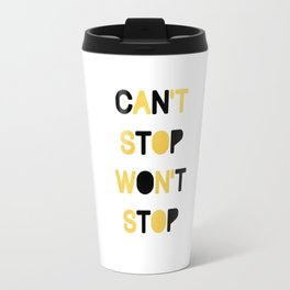 CAN'T STOP WON'T STOP BELIEVING Travel Mug