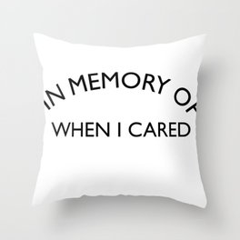 In Memory of when I cared Sarcastic Quote Throw Pillow