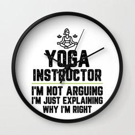 Yoga instructor I'm Not Arguing I'm Just Explaining Why I'm Right Yoga instructor Gift Funny Shirt Wall Clock