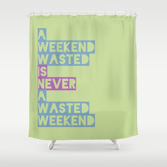 A Weekend Wasted (Colour) Shower Curtain