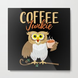 Coffee Junkie Owl Coffee Lover Caffeine Metal Print