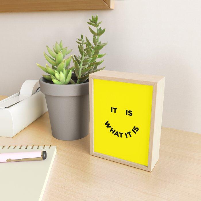 It Is What It Is Framed Mini Art Print