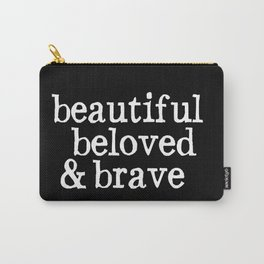 beautiful beloved & brave Carry-All Pouch