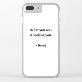 Rumi Inspirational Quotes - What you seek is seeking you Clear iPhone Case