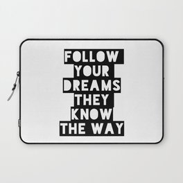 Follow your dreams they know the way Laptop Sleeve