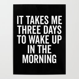 Three Days Wake Up Funny Quote Poster
