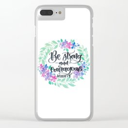 Joshua 1:9 Be Strong and Courageous Clear iPhone Case