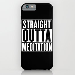 Straight Outta  Meditation iPhone Case