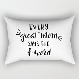 Every great mom says the f-word. Fun quote! Rectangular Pillow