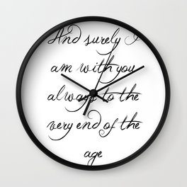 And Surely I Am With You - Matthew 28 - 20 Wall Clock