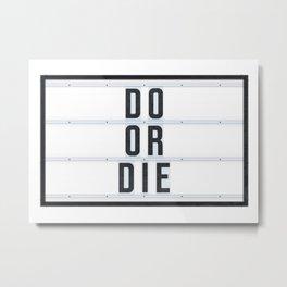 DO OR DIE Metal Print