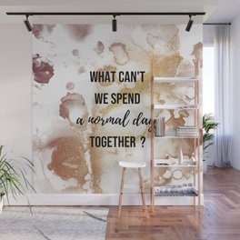 Why can't we spend a normal day together? - Movie quote collection Wall Mural