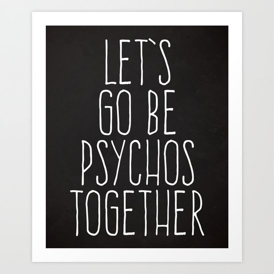 Let's Be Psychos Funny Quote Art Print