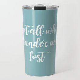 Text Art NOT ALL WHO WANDER ARE LOST | turquoise Travel Mug